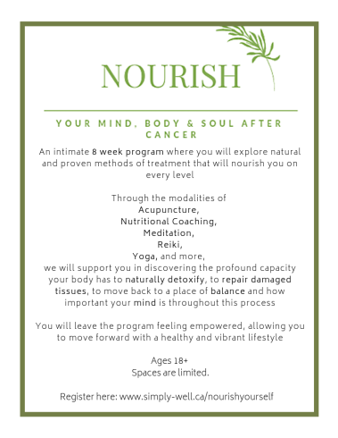 JOIN US FOR AN 8-WEEK, INTIMATE PROGRAM WHERE WE EXPLORE NATURAL METHODS OF TREATMENT TO NOURISH OUR MINDS, BODIES, AND SOULS AFTER CANCER. WE WILL BE USING THE MODALITIES OF ACUPUNCTURE, MEDITATION, YOGA THERAPY, RE (1)
